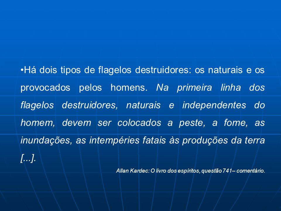 Há dois tipos de flagelos destruidores: os naturais e os provocados pelos homens. Na primeira linha dos flagelos destruidores, naturais e independentes do homem, devem ser colocados a peste, a fome, as inundações, as intempéries fatais às produções da terra [...].